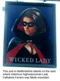 Wicked Lady Pub Sign - Hertfordshire - it marks the spot where highwaywoman Lady Katherine Ferrers was fatally wounded