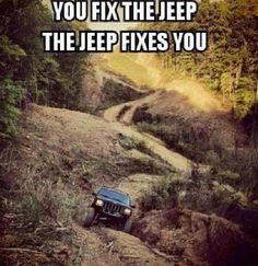 You fix the Jeep. The Jeep fixes you. Jeep Jk, Jeep Truck, Hummer, Jeep Quotes, Jeep Humor, 4x4, Badass Jeep, Jeep Mods, Cool Jeeps