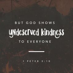 God shows undeserved kindness to everyone.