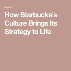 How Starbucks's Culture Brings Its Strategy to Life