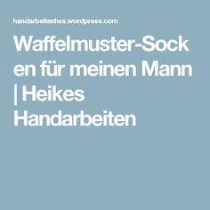 Waffelmuster-Socken für meinen Mann  | Heikes Handarbeiten