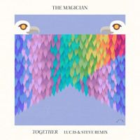 The Magician : Together (Lucas & Steve Remix) by Potion on SoundCloud.