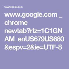 www.google.com _ chrome newtab?rlz=1C1GNAM_enUS679US680&espv=2&ie=UTF-8