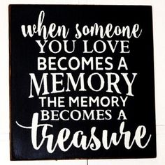 When someone you love becomes a memory the memory becomes a treasure wood sign ready to ship