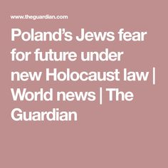 Poland's Jews fear for future under new Holocaust law | World news | The Guardian
