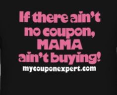 If There Ain T No Coupon Mama Ain T Buying Funny P Funny Memes Funny