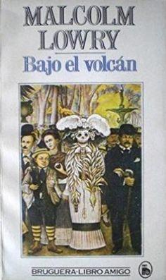 Bajo el volcán / Malcolm Lowry ; [traducción del inglés, Raúl Ortiz y Ortiz] - Barcelona : Bruguera, 1983