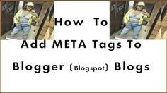 How Add META TAGS to Blogger(blogspot) from Youtube Blogger Blogspot, Ads, Youtube, Youtubers, Youtube Movies