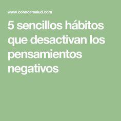 5 sencillos hábitos que desactivan los pensamientos negativos