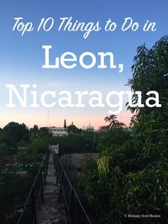 Leon is an old colonial town in Nicaragua, full of history and culture, and situated near some beautiful natural landmarks. Read on for the top 10 things you should see and do when you come to Leon!