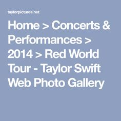 Home > Concerts & Performances > 2014 > Red World Tour - Taylor Swift Web Photo Gallery