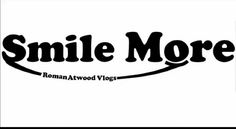 Go Roman Atwood        Smile More