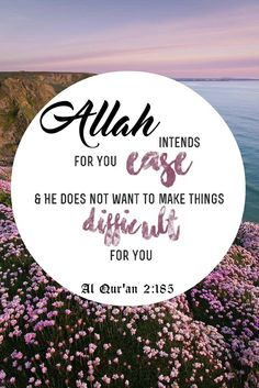 Allah intends for you ease and He does not want to make things difficult for you. Quran - 2:185 . [ Allah God Islam Quran Muhammad (peace be upon him) Jesus (peace be upon him) Hadith Muslim Islamic Quotes ]