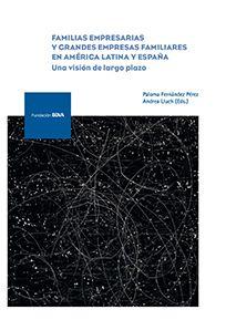 Familias empresarias y grandes empresas familiares en América Latina y España : una visión de largo plazo / edición a cargo de Paloma Fernández Pérez, Andrea Lluch (2015)