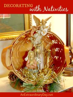 Decorating with Nativities :: 12 Days of Christmas :: AnExtraordinaryDay.net - I like the nativity scene in a basket.