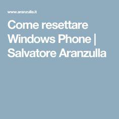 Come resettare Windows Phone | Salvatore Aranzulla