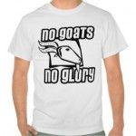 no goats no glory - shirt