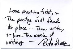 """""""Love reading first and the poetry will find its place--then write and love the work of writing"""" - Rita Dove"""