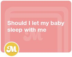 Should I let my baby sleep with me