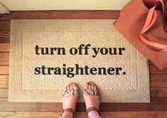 turn off your straightener door mat