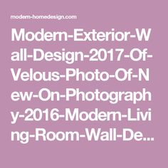 Modern-Exterior-Wall-Design-2017-Of-Velous-Photo-Of-New-On-Photography-2016-Modern-Living-Room-Wall-Decor-1024x768.jpg (1024×768)