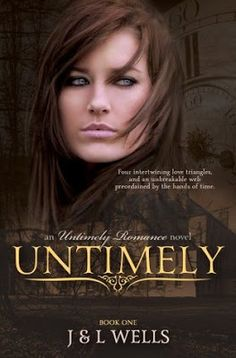 Untimely  J & L Wells  (An Untimely Romance #1)  Publication date: January 4th 2014 Genres: New Adult, Romance, Time-Travel