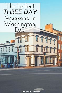 As part of a new series, Travel + Leisure is exploring America one three-day weekend at a time. Here's what to do on a short trip to our nation's capital, Washington, D.C.