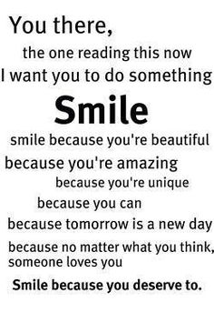 For ALL my friends, acquaintances, etc.  remember this!!  SMILE!!!!