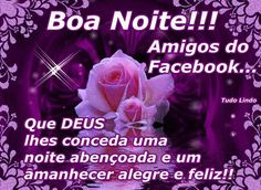 www.Tenhao uma boa noite.com   Boa Noite!!! Amigos do Facebook... Que Deus lhes conceda uma noite ...