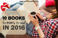 Good Books For Moms To Read in 2016 - Smartter Each Day
