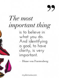 """The most important thing is to believe in what you do. And identifying a goal, to have clarity, is very important."" - Diane von Furstenberg // #MyDomaineQUOTES"