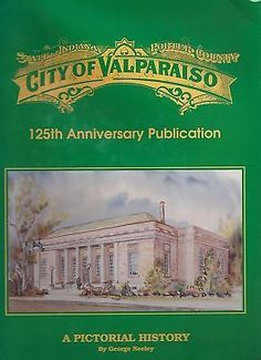 Pictorial History of Valparaiso Indiana 125 Anniversary Book Out of Print NICE!