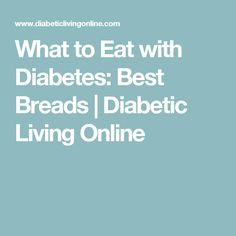 What to Eat with Diabetes: Best Breads | Diabetic Living Online