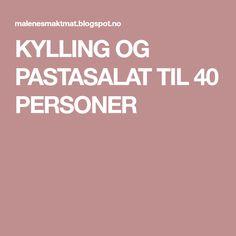 KYLLING OG PASTASALAT TIL 40 PERSONER