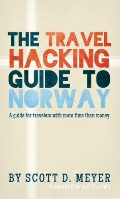 Changing the world of travel guides forever. This week only, free on Kindle. The Travel Hacking Guide to Norway by Scott Meyer. TravelHackingNorway.com