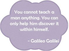 You cannot teach a man anything. You can only help him discover it within himself. Spark Quotes, Great Quotes, Inspirational Quotes, Teaching, Canning, Education, Life Coach Quotes, Learning, Inspiring Quotes