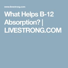What Helps B-12 Absorption? | LIVESTRONG.COM