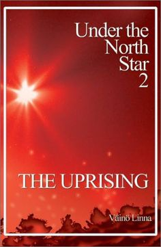 Väinö Lina - Under the North Star 2 - The Uprising     http://images.amazon.com/images/P/0968588174.01._SCLZZZZZZZ_.jpg