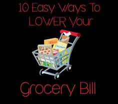 10 Easy Ways To Lower Your Grocery Bill
