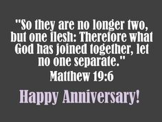 So they are no longer two, but one flesh: Therefore what God has joined together, let no one separate.  MATTHEW 19:6
