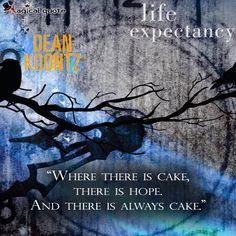 #DeanKoontz  #LifeExpectancy: Where there is cake, there is hope. And there is always cake.  #book #bookquotes #quote #quotes #magicalquote