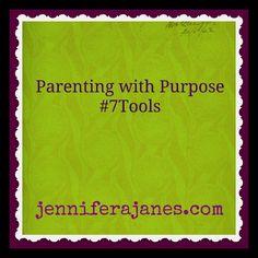 Parenting with Purpose - #7Tools - jenniferajanes.com