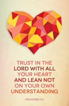 "spiritualinspiration:  ""Trust in the Lord with all your heart and lean not on your own understanding"" (Proverbs 3:5, NIV)."