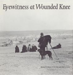 Eyewitness at Wounded Knee by Richard E. Jensen, R. Eli Paul, and John E. Carter - A beautiful photo and text essay on the lead up and aftermath of the events at the Pine Ridge Reservation in 1890. 150 enhanced and restored photographs. Call Number: E 83.89 .J46 2011