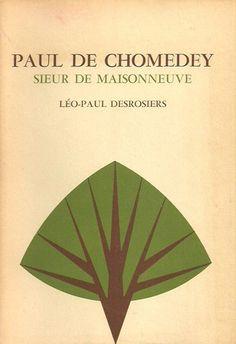 DESROSIERS, LEO-PAUL. Paul de Chomedey. Sieur de Maisonneuve.