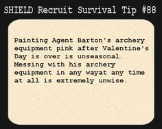 S.H.I.E.L.D. Recruit Survival Tip #88:Painting Agent Barton's archery equipment pink after Valentine's Day is over is unseasonal. Messing with his archery equipment in any way at any time at all is extremely unwise.  [Suggested by herpyandassociateslegalfirm]