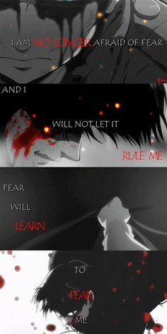 """""""I am no longer afraid of fear, and I will not let it rule me. Fear will learn to fear me"""" 