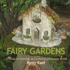Fairy Gardens  A Guide to Growing Enchanted Miniature World, by Betty Earl