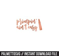 primpin aint easy rose gold clip art, Svg, Cricut Cut Files, Silhouette Cut Files  This listing is for an INSTANT DOWNLOAD. You can easily create