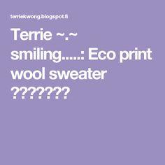 Terrie ~.~ smiling.....: Eco print wool sweater 植物印染羊毛衣